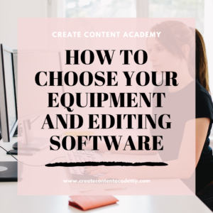 How to choose your equipment and editing software